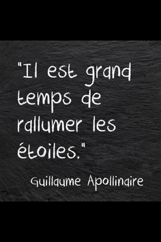 It's time to rekindle the stars. ~Guillaume Apollinaire.