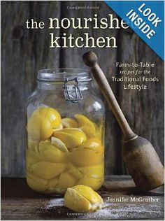 The Nourished Kitchen: Farm-to-Table Recipes for the Traditional Foods Lifestyle Featuring Bone Broths, Fermented Vegetables, Grass-Fed Meat...