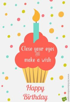 Close your eyes and make a wish. Happy Birthday!