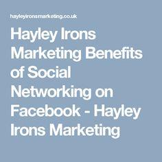 Hayley Irons Marketing Benefits of Social Networking on Facebook - Hayley Irons Marketing Targeted Advertising, Viral Marketing, Dental Services, Word Of Mouth, Irons, Social Networks, Benefit, Facebook, Iron