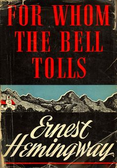 For Whom the Bell Tolls - Ernest Hemingway ~Repinned via Keith Gregoire