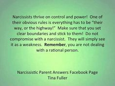 "Narcissists thrive on control & power! One of their obvious rules is everything has to be ""their way or the highway!"" Make sure that you set clear boundaries & stick to them! Do not compromise with a narcissist. They will simply see it as a weakness. Remember, you are not dealing with a rational person."