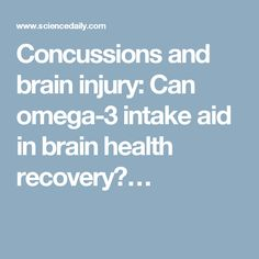 Concussions and brain injury: Can omega-3 intake aid in brain health recovery?