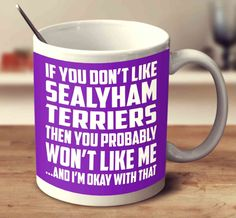 If You Don't Like Sealyham Terriers