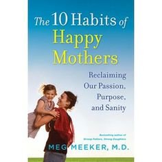 "Are you a mom who tends to go overboard in your quest for perfection? Maybe just a little bit? Bestselling author Meg Meeker (""Strong Fathers, Strong Daughters"") lays out 10 ""new habits"" to help you maintain your passion, purpose and sanity. $25.00 #CatholicCompany"