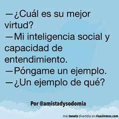 —¿Cuál es su mejor virtud? —Mi inteligencia social y capacidad de entendimiento. —Póngame un ejemplo. —¿Un ejemplo de qué? DE @amistadysodomia.