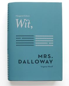 "Mrs Dalloway by Virginia Woolf and Wit by Margaret Edison. Designer: Jessica Svendsen (student work). ""Book cover design for a combined volume of Margaret Edson's play Wit and Virginia Woolf's novel Mrs. Dalloway, which accentuates the detailed attention to punctuation in each of the works"""