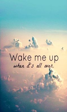 'Wake me up when it's all over'