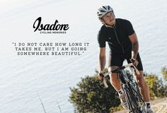 Isadore Apparel - I don't care how long it takes me I'm going somewhere beautiful.  #isadoreapparel #roadisthewayoflife #cyclingmemories