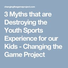 3 Myths that are Destroying the Youth Sports Experience for our Kids - Changing the Game Project