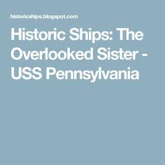 Historic Ships: The Overlooked Sister -  USS Pennsylvania
