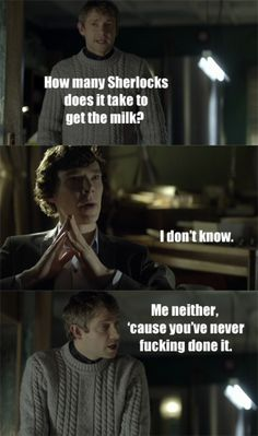 John's punchlines are always criticisms of Sherlock's domestic skills. You'd think he'd have caught on.