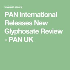 PAN International Releases New Glyphosate Review - PAN UK