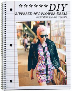 Buy a 90's flower dress second hand and sew a long black jacket zipper in front. Instant upgrade to a 90's classic. Wear with matching pastel hair and a vintage moto leather jacket.