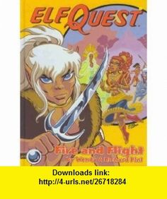 Fire and flight (The complete ElfQuest graphic novel) Wendy Pini ,   ,  , ASIN: B0006PA5TA , tutorials , pdf , ebook , torrent , downloads , rapidshare , filesonic , hotfile , megaupload , fileserve