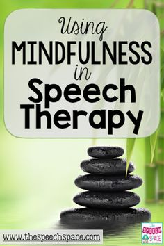The Speech Space: Using Mindfulness in Speech Therapy