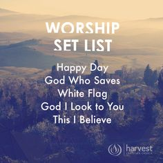 WORSHIP SET LIST Happy Day God Who Saves White Flag God I Look to You This I Believe #TheGospel