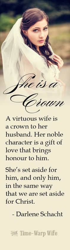 A virtuous wife is a crown to her husband.