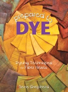 Prepared to Dye : Dyeing Techniques for Fiber Artists by Gene Shepherd Paperback) for sale online Shibori, Fabric Yarn, How To Dye Fabric, Dyeing Fabric, Dyeing Yarn, Textiles, Natural Dye Fabric, Natural Dyeing, Penny Rugs