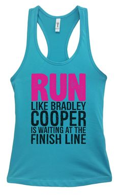 """""""RUN LIKE BRADLEY COOPER IS WAITING AT THE FINISH LINE"""" This tank is part of our new tank top collection offering sizes Small- 2-XL. Our Fitted Racerback tanks are very popular and similar in size to"""