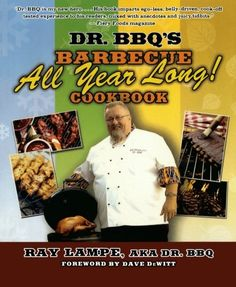 """Dr. BBQ's """"Barbecue All Year Long!"""" Cookbook by Ray Lampe"""