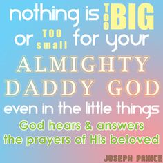 """Nothing is too big or too small for your Almighty Daddy God. Even in the little things, God hears and answers the prayers of His beloved."" Joseph Prince (Tweeted on APR 30th, 2013) #Twitter #JosephPrince #NCC"