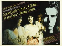 Come Back to the Five and Dime, Jimmy Dean, Jimmy Dean - Sandy Dennis, Cher, Karen Black, Kathy Bates. (1982)  A must see.
