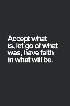 Wise words - accept what is...