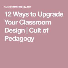 12 Ways to Upgrade Your Classroom Design | Cult of Pedagogy