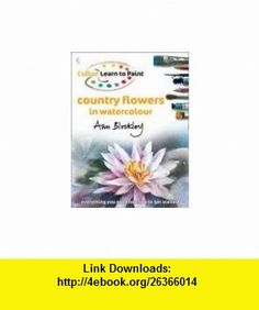 Country Flowers in Watercolour (Collins Learn to Paint) (9780007297207) Ann Blockley , ISBN-10: 0007297203  , ISBN-13: 978-0007297207 ,  , tutorials , pdf , ebook , torrent , downloads , rapidshare , filesonic , hotfile , megaupload , fileserve