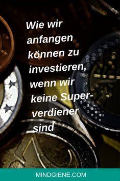 Falls wir von Gehalt zu Gehalt leben, ohne viel Spielraum im Budget zu haben, ist Investieren nicht unbedingt ein Thema, dass wir uns im Moment vorstellen können. Aber wir müssen nicht viel Geld haben, um mit dem Investieren zu starten… | mindgiene Moment, Budget, Financial Peace, Stock Market, Investing, Money, Life, Thrifting, Budgeting