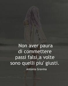 Non aver paura di commettere passi falsi,a volte sono quelli piu' giusti. -Antonia Gravina Mantra, Kiwi, Motivation, Reading, Fotografia, Reading Books, Inspiration