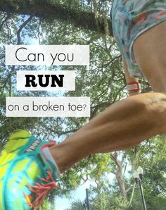 Can you run on a broken toe?