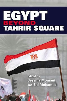 Bessma Momani and Eid Mohamed, ed. Egypt Beyond Tahrir Square (Bloomington: Indiana University Press, 2016).