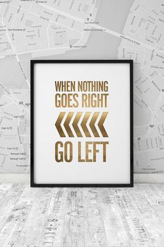 Inspirational poster, Gold art print, Quote Print, Printable Wall Art, When nothing goes right.. go left gold, wall decor, INSTANT DOWNLOAD.