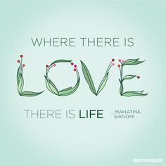 """Where There is Love There is Life."" --Ghandi. Uncommon Goods link has other nice Valentine's/love quotes, too. #love #quotes"
