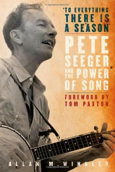 """Amazon.com: """"To Everything There is a Season"""": Pete Seeger and the Power of Song (New Narratives in American History) (9780195324815): Allan M. Winkler: Books"""