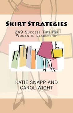 Skirt Strategies: 249 Success Tips for Women in Leadership