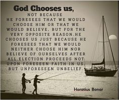 God chooses us, not because he forsees that we would choose him or that we would believe, but for the very opposite reason - Horatius Bonar. Scripture Verses, Bible Quotes, Martin Luther Reformation, Church Of Scotland, Excellence Quotes, Soli Deo Gloria, Reformed Theology, Blessed Quotes, How He Loves Us