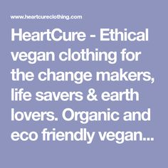 HeartCure - Ethical vegan clothing for the change makers, life savers & earth lovers. Organic and eco friendly vegan T shirts & vegan hoodies.