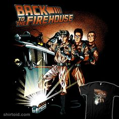 """""""Back to the Firehouse"""" by Ninjaink. A Ghostbusters design in the style of Back to the Future. [Sold at RIPT APPAREL] (Should have squeezed in Winston, either behind Venkman or leaning out of the car window. Even if BTTF never had 4 people in a movie poster, it's just wrong to leave Winston out.)"""