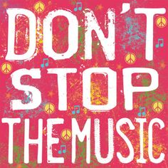 Don't ever stop the Music!