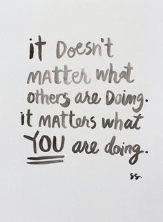 Life QUOTE : It does't matter what others are doing. It matters what you are doing. - #Life https://quotestime.net/life-quotes-it-doest-matter-what-others-are-doing-it-matters-what-you-are/