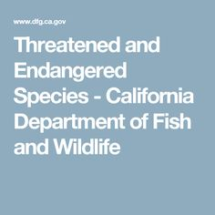 Threatened and Endangered Species - California Department of Fish and Wildlife