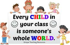 Every child in your class is someone else's whole world.  60+ quotes about children and graphics on this page of Unique Teaching Resources.