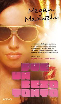 Libros romanticos y eroticos : Fue un beso Tonto - Megan Maxwell