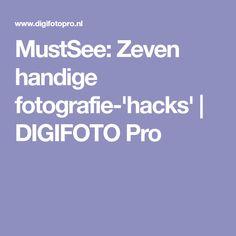 MustSee: Zeven handige fotografie-'hacks' | DIGIFOTO Pro