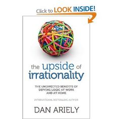 The upside of irrationality : the unexpected benefits of defying logic at work and at home / Dan Ariely. Great Books, New Books, Behavioral Economics, The Upside, Benefit, Reading, Dan, Shelf, Amazon
