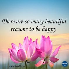 there are so many beautiful reasons to be happy . Visit www.bmabh.com for more #inspirational quotes.