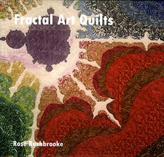 Fractal Art Quilts by Rose Rushbrooke